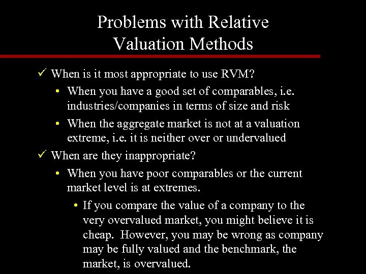 Problems with Relative Valuation Methods ü When is it most appropriate to use RVM?