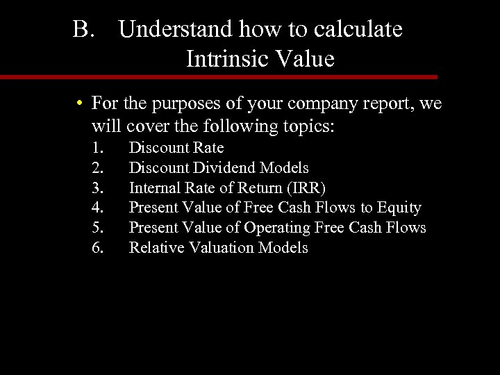 B. Understand how to calculate Intrinsic Value • For the purposes of your company