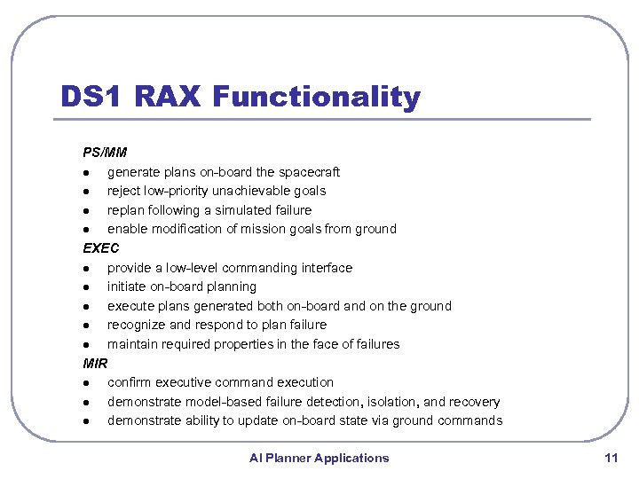 DS 1 RAX Functionality PS/MM l generate plans on-board the spacecraft l reject low-priority