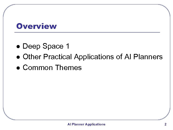 Overview l l l Deep Space 1 Other Practical Applications of AI Planners Common