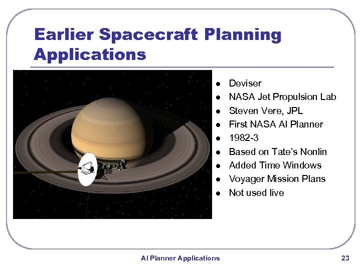Earlier Spacecraft Planning Applications l l l l l AI Planner Applications Deviser NASA