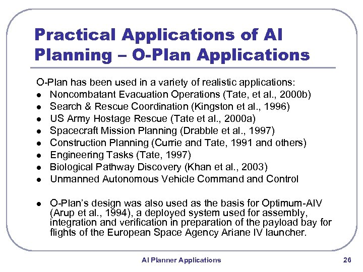 Practical Applications of AI Planning – O-Plan Applications O-Plan has been used in a