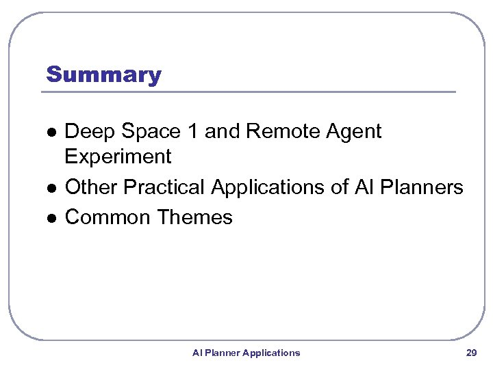 Summary l l l Deep Space 1 and Remote Agent Experiment Other Practical Applications