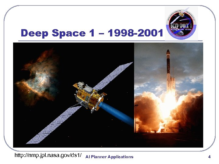 Deep Space 1 – 1998 -2001 http: //nmp. jpl. nasa. gov/ds 1/ AI Planner