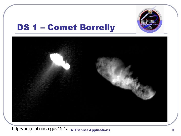 DS 1 – Comet Borrelly http: //nmp. jpl. nasa. gov/ds 1/ AI Planner Applications