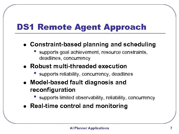 DS 1 Remote Agent Approach l l l Constraint-based planning and scheduling • Robust