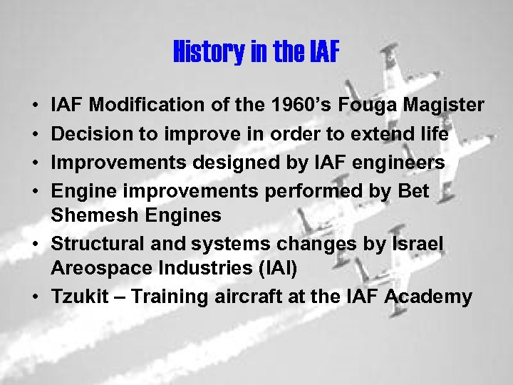 History in the IAF • • IAF Modification of the 1960's Fouga Magister Decision
