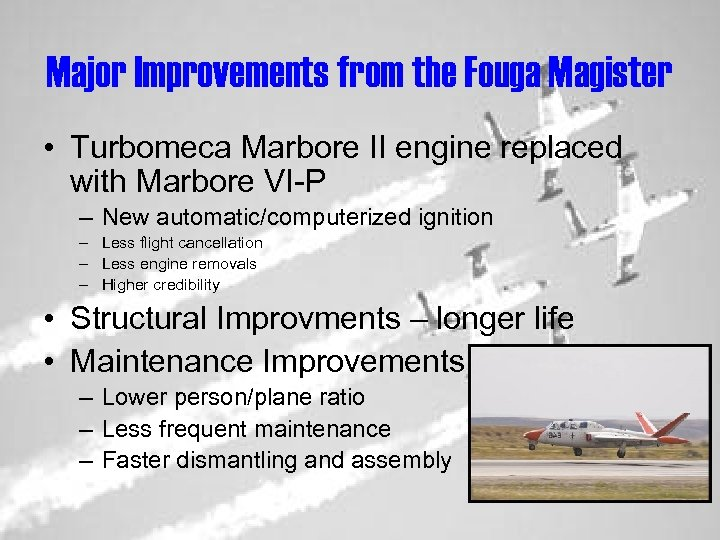 Major Improvements from the Fouga Magister • Turbomeca Marbore II engine replaced with Marbore