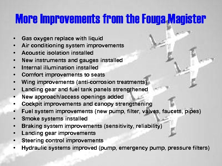 More Improvements from the Fouga Magister • • • • Gas oxygen replace with