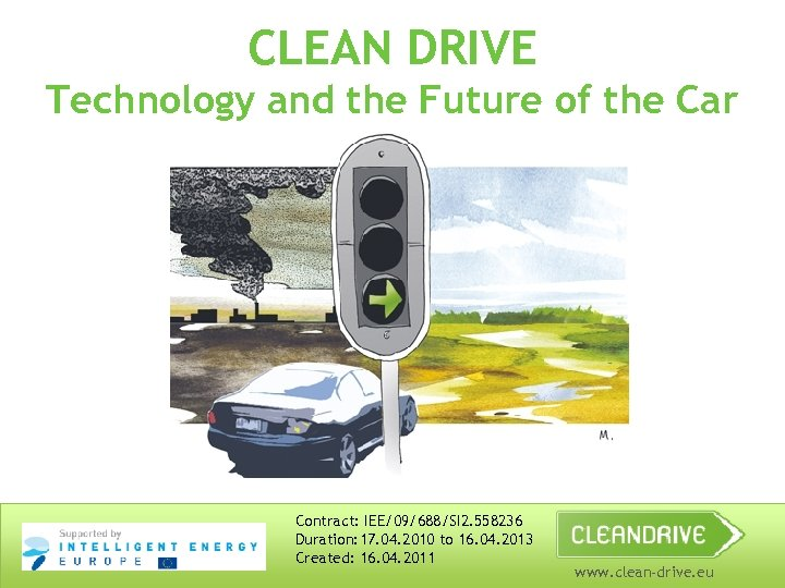 CLEAN DRIVE Technology and the Future of the Car Contract: IEE/09/688/SI 2. 558236 Duration: