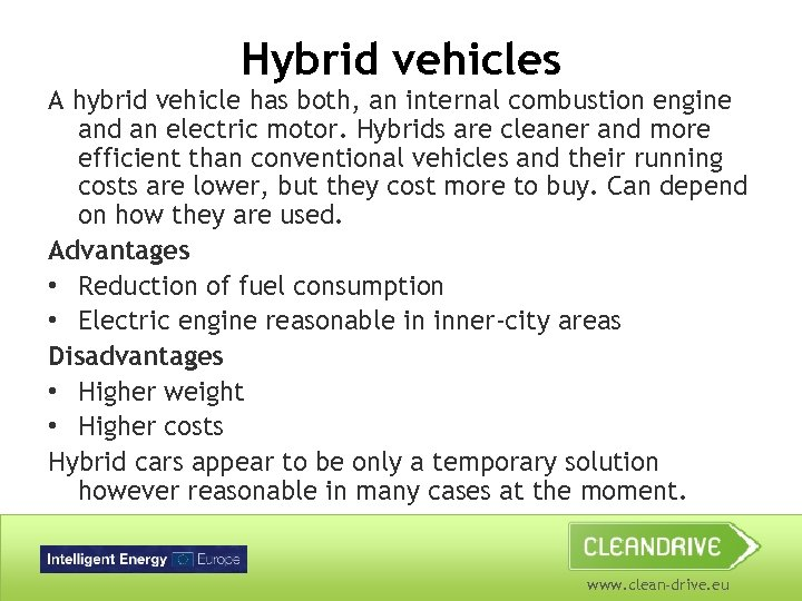Hybrid vehicles A hybrid vehicle has both, an internal combustion engine and an electric