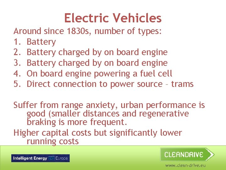 Electric Vehicles Around since 1830 s, number of types: 1. Battery 2. Battery charged