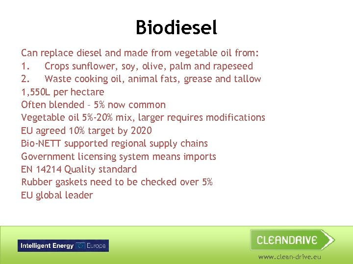 Biodiesel Can replace diesel and made from vegetable oil from: 1. Crops sunflower, soy,