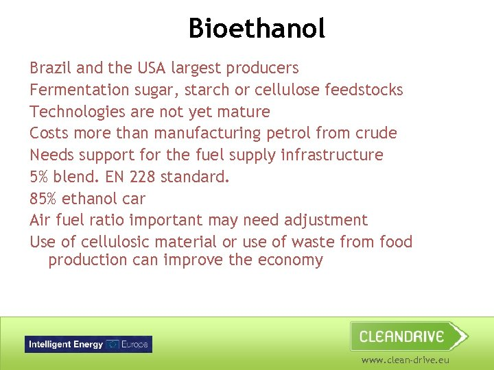Bioethanol Brazil and the USA largest producers Fermentation sugar, starch or cellulose feedstocks Technologies