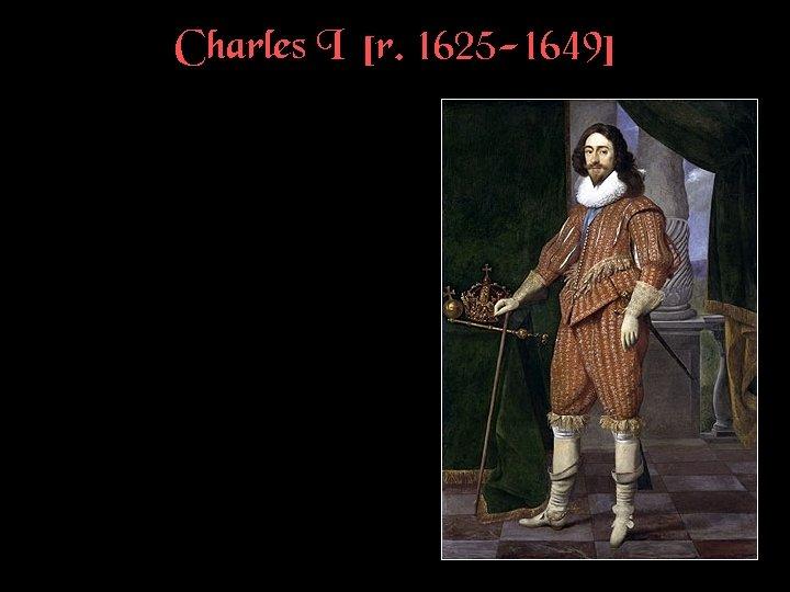 Charles I [r. 1625 -1649]