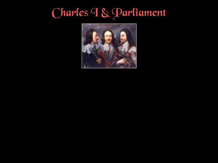 Charles I & Parliament