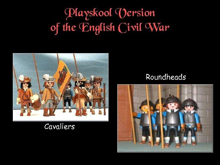 Playskool Version of the English Civil War Roundheads Cavaliers