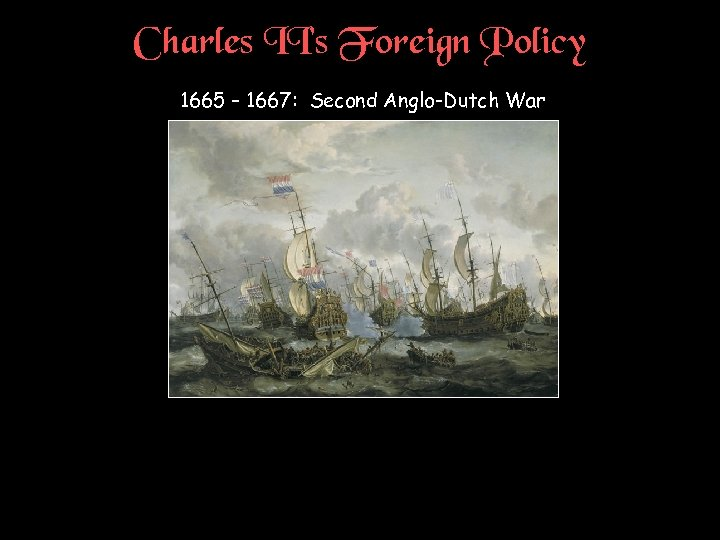Charles II's Foreign Policy 1665 – 1667: Second Anglo-Dutch War