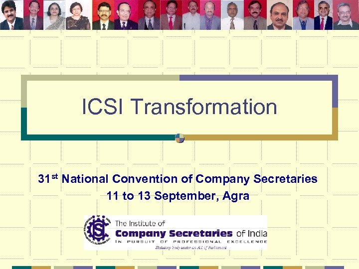 ICSI Transformation 31 st National Convention of Company Secretaries 11 to 13 September, Agra
