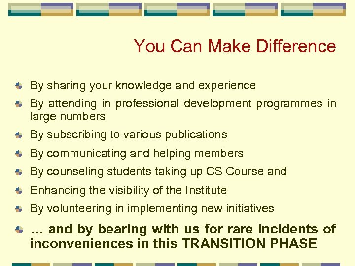 You Can Make Difference By sharing your knowledge and experience By attending in professional
