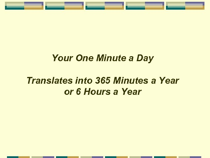 Your One Minute a Day Translates into 365 Minutes a Year or 6 Hours