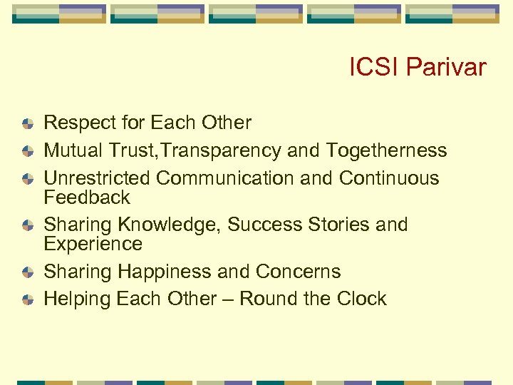 ICSI Parivar Respect for Each Other Mutual Trust, Transparency and Togetherness Unrestricted Communication and