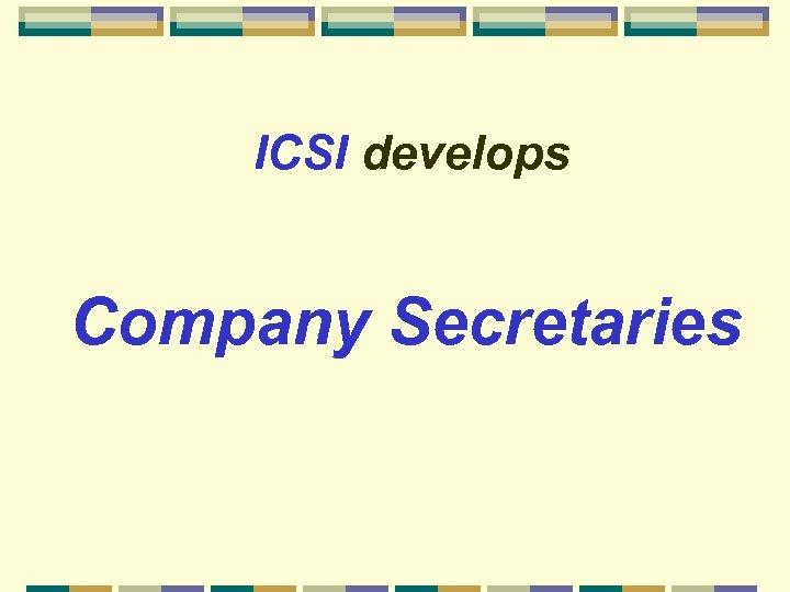 ICSI develops Company Secretaries