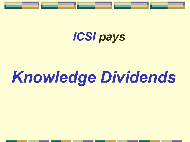 ICSI pays Knowledge Dividends