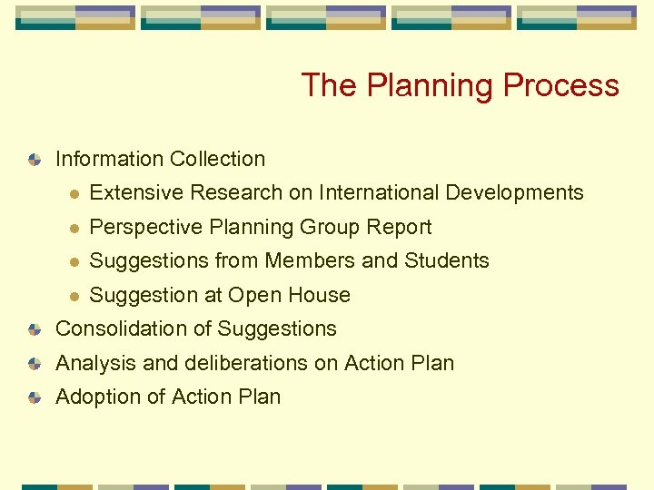The Planning Process Information Collection l Extensive Research on International Developments l Perspective Planning