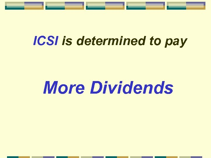 ICSI is determined to pay More Dividends