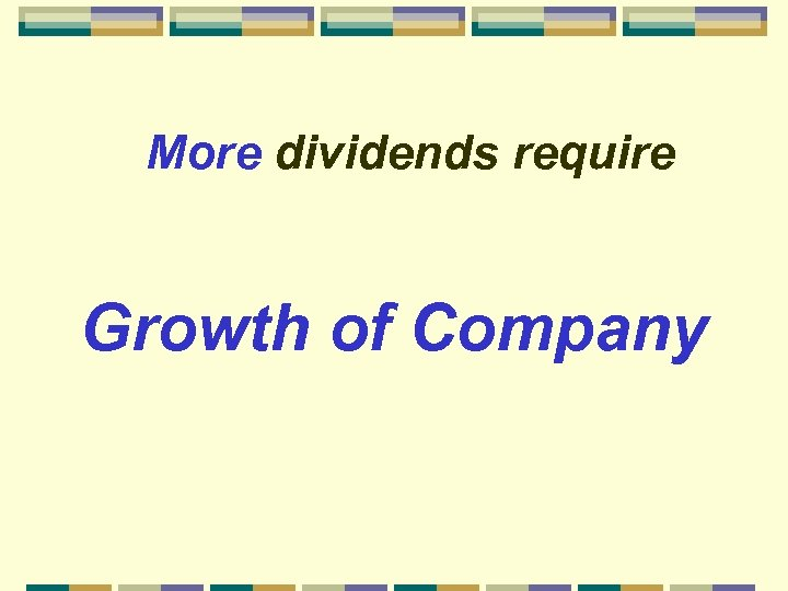 More dividends require Growth of Company