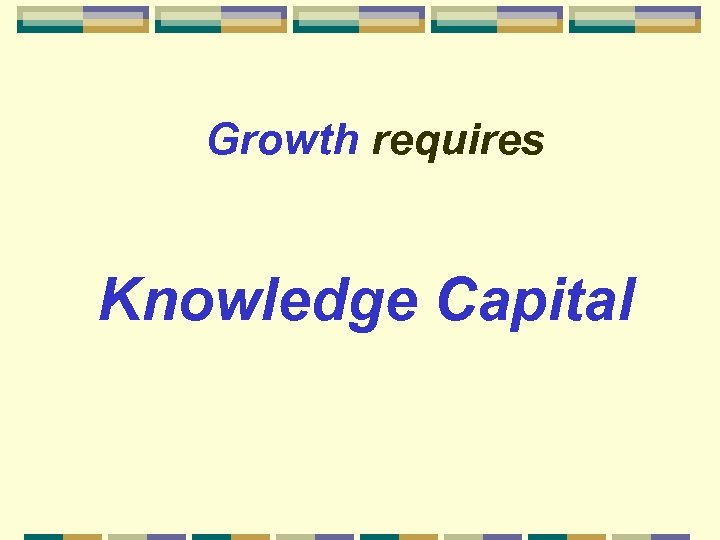 Growth requires Knowledge Capital