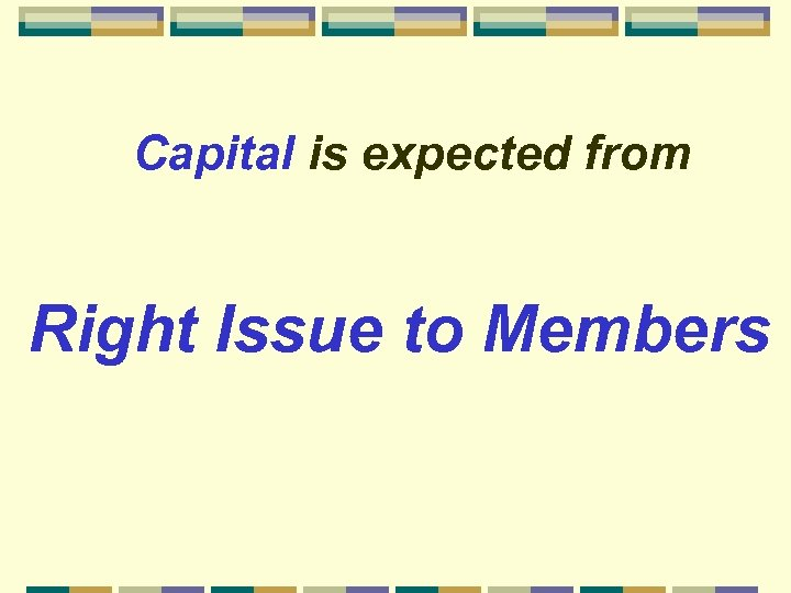 Capital is expected from Right Issue to Members