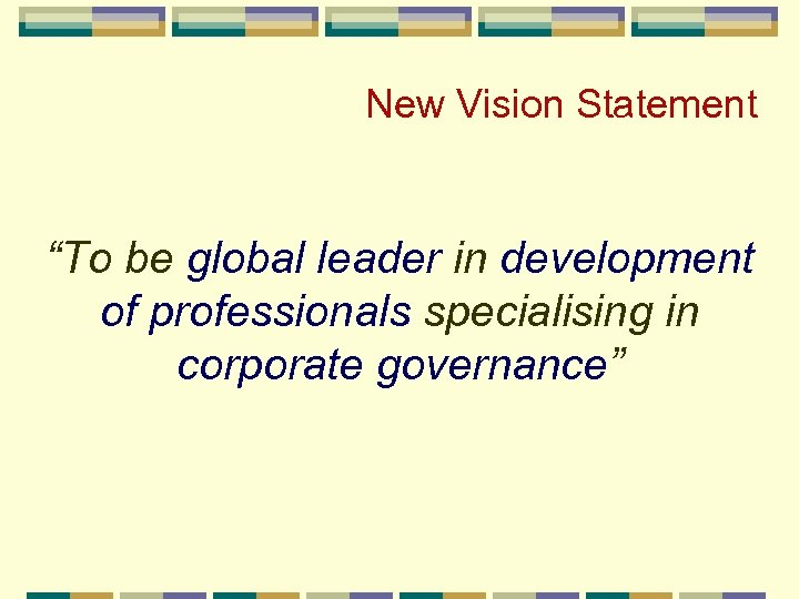 """New Vision Statement """"To be global leader in development of professionals specialising in corporate"""