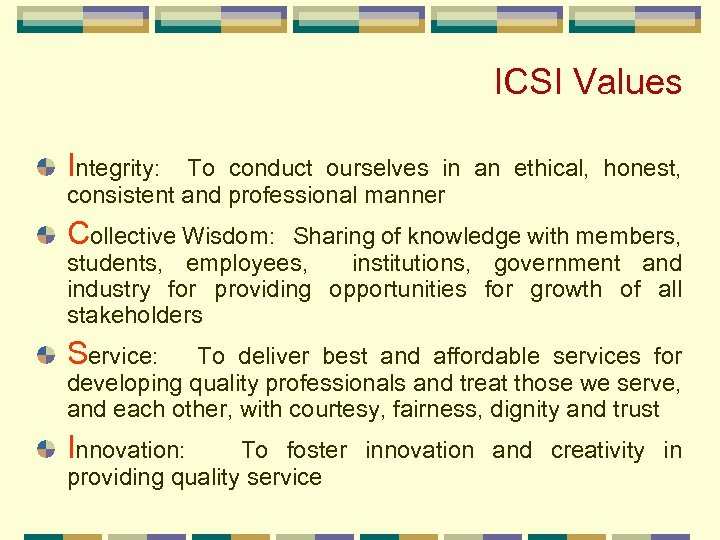 ICSI Values Integrity: To conduct ourselves in an ethical, honest, consistent and professional manner