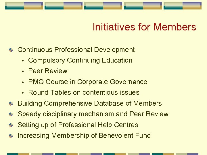 Initiatives for Members Continuous Professional Development • Compulsory Continuing Education • Peer Review •