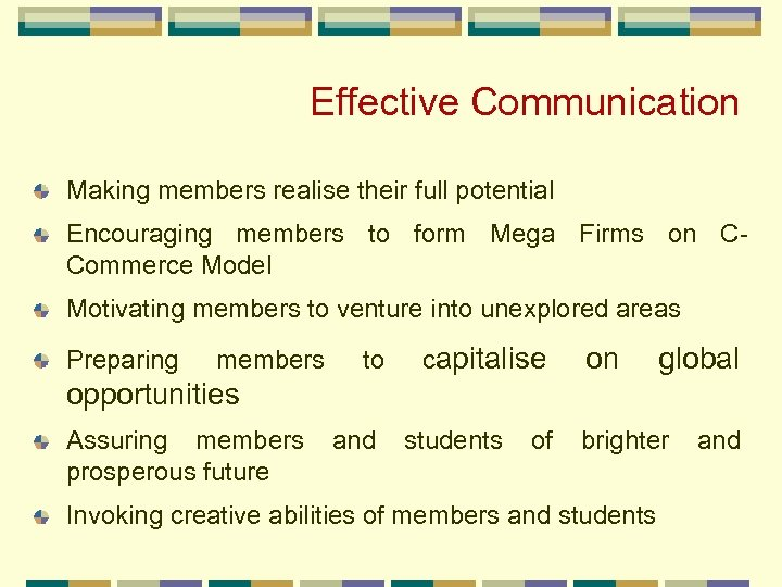 Effective Communication Making members realise their full potential Encouraging members to form Mega Firms