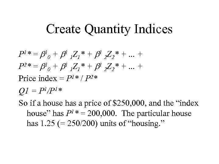 Create Quantity Indices P 1* = 10 + 1 1 Z 1* + 1