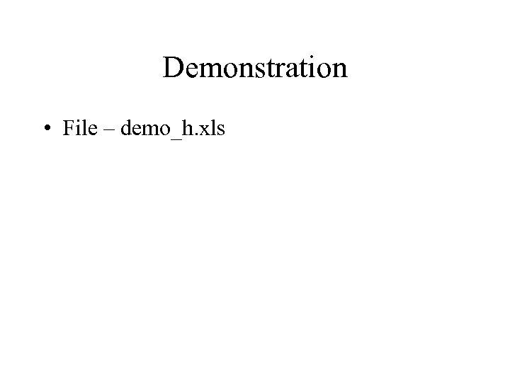 Demonstration • File – demo_h. xls