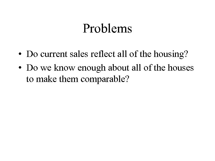 Problems • Do current sales reflect all of the housing? • Do we know