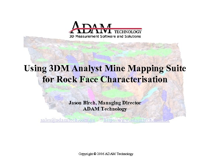 Using 3 DM Analyst Mine Mapping Suite for Rock Face Characterisation Jason Birch, Managing