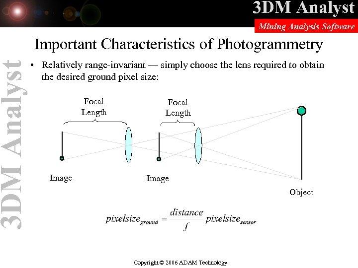 3 DM Analyst Mining Analysis Software Important Characteristics of Photogrammetry • Relatively range-invariant —