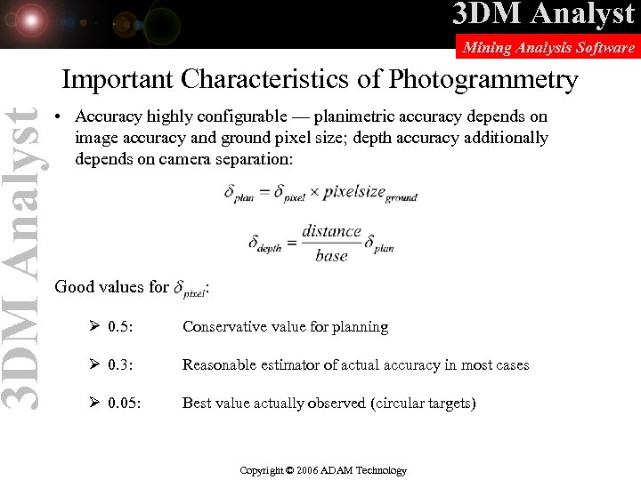 3 DM Analyst Mining Analysis Software Important Characteristics of Photogrammetry • Accuracy highly configurable