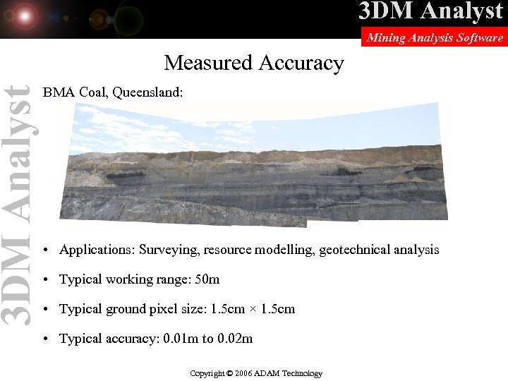 3 DM Analyst Mining Analysis Software Measured Accuracy BMA Coal, Queensland: • Applications: Surveying,