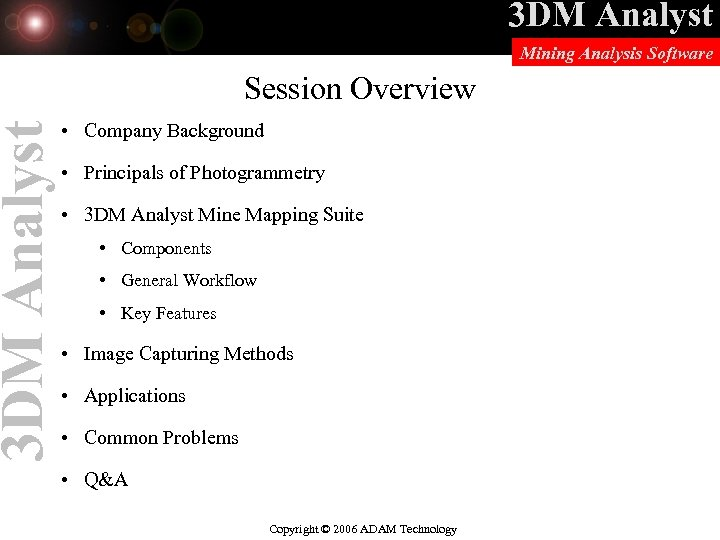 3 DM Analyst Mining Analysis Software Session Overview • Company Background • Principals of