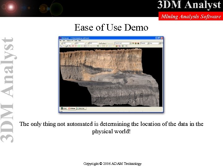 3 DM Analyst Mining Analysis Software Ease of Use Demo The only thing not