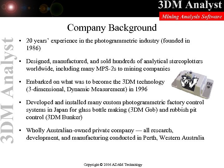 3 DM Analyst Mining Analysis Software Company Background • 20 years' experience in the