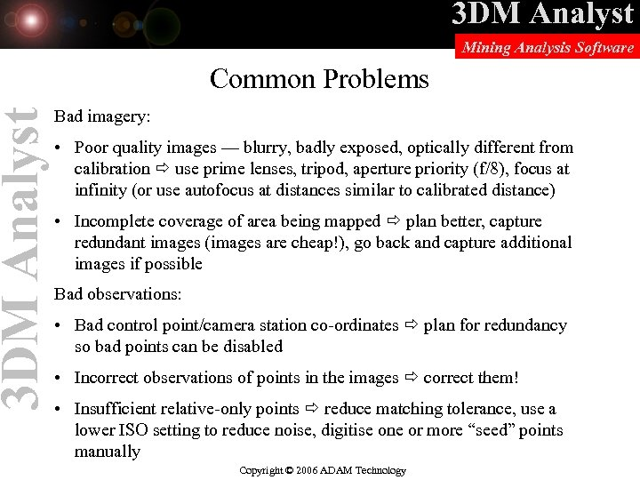 3 DM Analyst Mining Analysis Software Common Problems Bad imagery: • Poor quality images