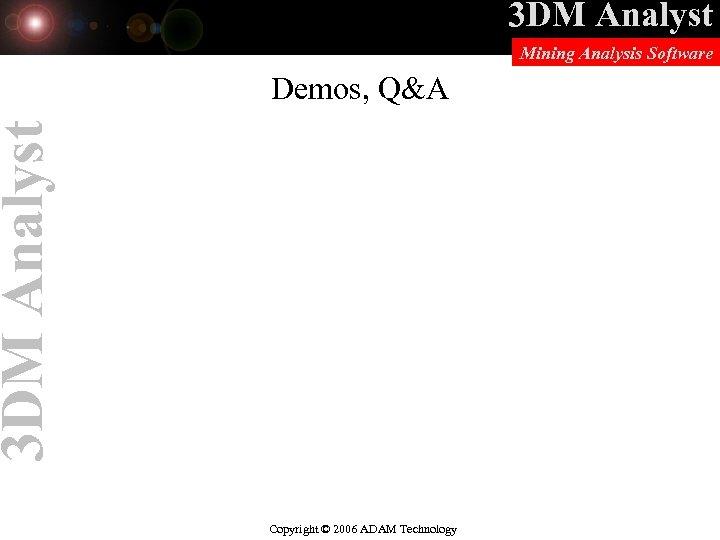 3 DM Analyst Mining Analysis Software 3 DM Analyst Demos, Q&A Copyright © 2006