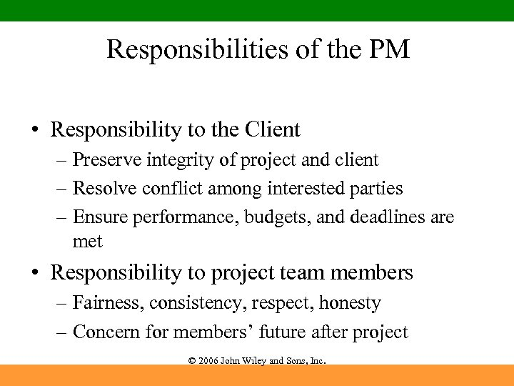 Responsibilities of the PM • Responsibility to the Client – Preserve integrity of project